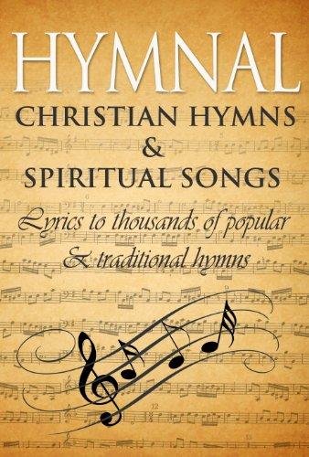 Hymnal: Ancient Hymns & Spiritual Songs: Lyrics to thousands of popular & traditional Christian hymns (Lyrics To P)