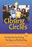 Closing Circles : 50 Activities for Ending the Day in a Positive Way, Januszka, Dana and Vincent, Kristen, 1892989522