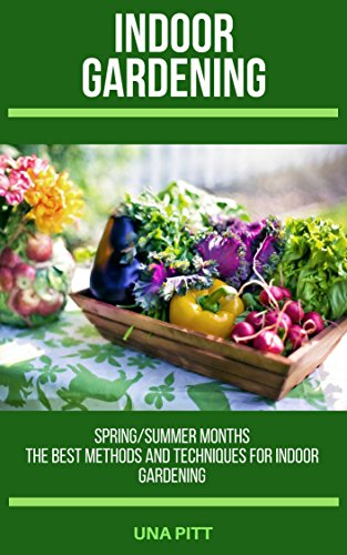 Indoor Gardening: Spring/Summer Months – The Best Methods and Techniques for Indoor Gardening