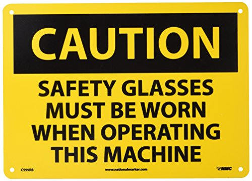 "NMC C599RB OSHA Sign, Legend ""CAUTION - SAFETY GLASSES MUST BE WORN WHEN OPERATING THIS MACHINE"", 14"" Length x 10"" Height, Rigid Plastic, Black on Yellow"