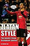 Zlatan Style: The funniest Zlatan  Ibrahimovic quotes!