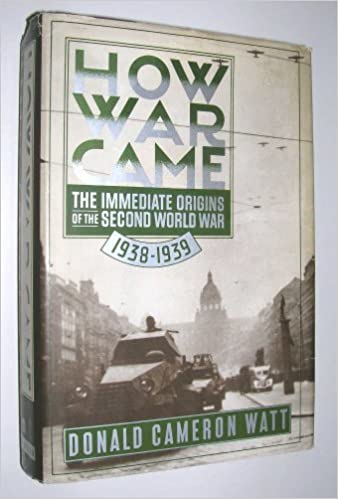 How War Came: The Immediate Origins of the Second World War by Donald Cameron Watt (1989-08-26)