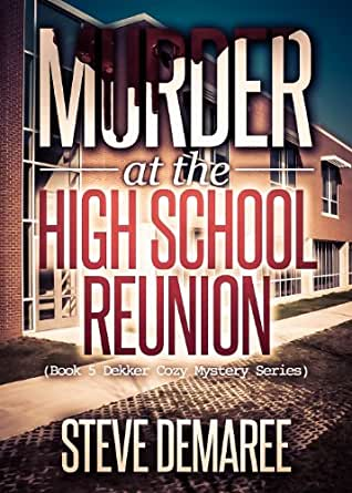 Murder At The High School Reunion (Book 5 Dekker Cozy Mystery ...