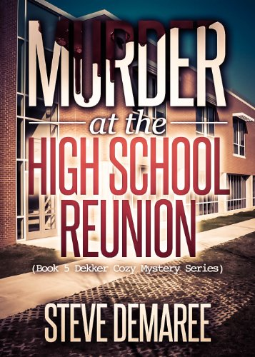 Free Book Murder at the High School Reunion (Book 5 Dekker Cozy Mystery Series)