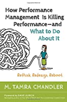 How Performance Management Is Killing Performance-and What to Do About It Front Cover
