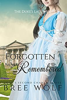 Forgotten & Remembered: The Duke's Late Wife (Love's Second Chance Book 1) by [Wolf, Bree]