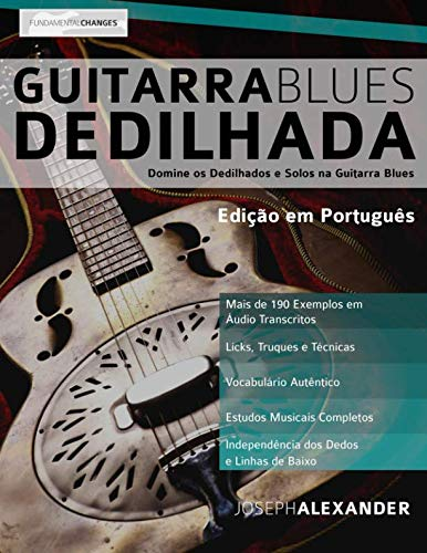 Guitarra Blues Dedilhada: Domine os Dedilhados e Solos na Guitarra Blues (Portuguese Edition)