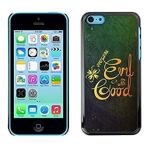 Qstar Arte & diseño plástico duro Fundas Cover Cubre Hard Case Cover para Apple iPhone 5C (OVERCOME EVIL WITH GOOD)
