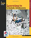 Learning to Climb Indoors, 2nd, Eric J. Horst, 0762780053