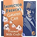 Inspector French's Greatest Case: An Inspector French Mystery Hörbuch von Freeman Wills Crofts Gesprochen von: Phil Fox
