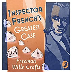Inspector French's Greatest Case Audiobook