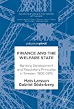 img - for Finance and the Welfare State: Banking Development and Regulatory Principles in Sweden, 1900 2015 (Palgrave Studies in the History of Finance) book / textbook / text book