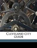 Cleveland City Guide, J. J. Clark, 1149318554