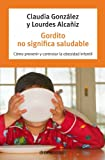 img - for Gordito no significa saludable: C mo prevenir y controlar la obesidad infantil book / textbook / text book