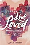 Learning to Live Loved: A Handbook for the Journey