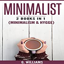 MINIMALIST: 2 BOOKS IN 1 - MINIMALISM & HYGGE