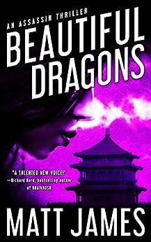 Beautiful Dragons: An Assassin Thriller by [James, Matt]