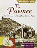 The Pawnee Indians: Farmers and Hunters of the Central Plains