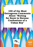 Download 100 of the Most Outrageous Comments about Waiting for Snow in Havana: Confessions of a Cuban Boy in PDF ePUB Free Online
