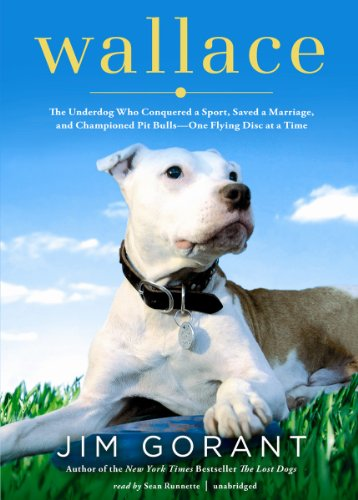 Wallace: The Underdog Who Conquered a Sport, Saved a Marriage, and Championed Pit Bulls--One Flying Disc at a - Pitbull Mp3