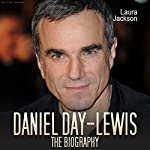 Daniel Day Lewis: The Biography   Laura Jackson