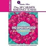 Hooponopono: El poder de las cuatro palabras sanadoras (Lo siento, Perdóname, Te amo, Gracias) | Dra. Maria Carmen Martinez Tomás