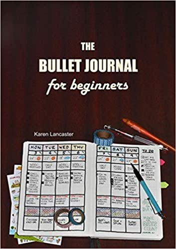 The Bullet Journal For Beginners Karen Lancaster 9781326867157