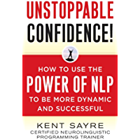 Unstoppable Confidence: How to Use the Power of NLP to Be More Dynamic and Successful (English Edition)