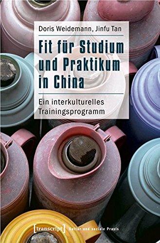 Fit für Studium und Praktikum in China: Ein interkulturelles Trainingsprogramm (Kultur und soziale Praxis) Taschenbuch – 1. August 2010 Doris Weidemann Jinfu Tan transcript Verlag 3837614654