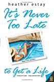 It's Never Too Late to Get a Life, Heather Estay, 0060762500