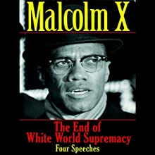 The End of White World Supremacy: Four Speeches Audiobook by Malcom X Narrated by George Washington III