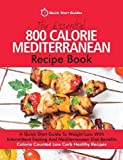 Essential 800 Calorie Mediterranean Reci: A Quick Start Guide To Weight Loss With Intermittent Fasting And Mediterranean…