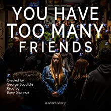 You Have Too Many Friends: God Complex Universe Audiobook by George Saoulidis Narrated by Barry Shannon