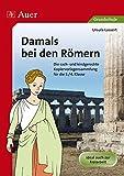 Damals bei den Römern: Die sach- und kindgerechte Kopiervorlagensammlung für die 3.-4. Klasse