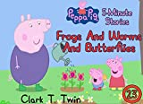 Peppa Pig 5 Minutes Stories: Vol 23 - Frogs And Worms And Butterflies - Great 5-Minutes Short Stories Of Peppa Pig...