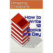 How to Write 10 Books in a Day: Writing Skills
