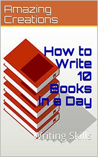 How to Write 10 Books in a Day: Writing Skills (English Edition)