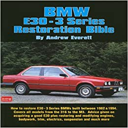 Bmw e30 3 series restoration bible brooklands books andrew bmw e30 3 series restoration bible brooklands books andrew everett 9781855206786 amazon books fandeluxe Image collections