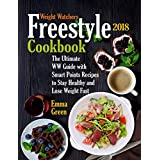 Weight Watchers Freestyle 2018 Cookbook: The Ultimate WW Guide with Smart Points Recipes to Stay Healthy and Lose Weight Fast (ww freestyle, weight watchers freestyle 2018)