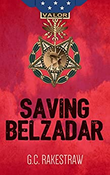 Saving Belzadar: An action-packed journey into a fantastical world filled with mystical creatures, endearing heroes, and sinister villains. by [Rakestraw, G.C.]