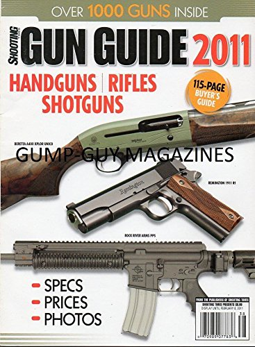 Shooting Times GUN GUIDE 2011 Magazine 115-Page Buyer's Giode Handguns, Rifles,Shotguns BERETTA A400 XPLOR UNICO Rock River Arms PPS Remington 1911 R1 OVER 1,000 GUNS INSIDE