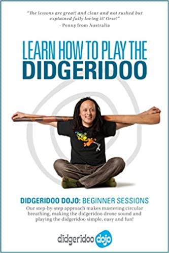 Learn How to Play The Didgeridoo: Didgeridoo Dojo: Beginner