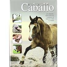 Enciclopedia completa del caballo / Complete Encyclopedia of Horse: Los orígenes, caracteristicas y cuidados de razas de todo el mundo / The Origins, ... of Breeds Around the World (Spanish Edition)