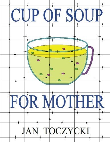 A Cup of Soup for Mother (black & white): Surviving World War II as a Child pdf