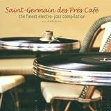 Saint-Germain des Pres Cafe: the Finest Electro-Jazz Compilation/Paris