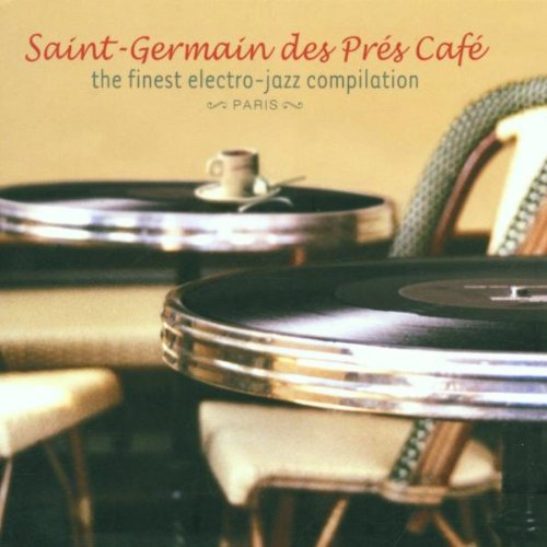 Saint-Germain Café: The Finest Electro-Jazz Compilation by Wagram Records