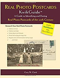 Real Photo Postcards KwikGuide: A Guide to Identifying and Dating Real Photo Postcards of the 20th Century
