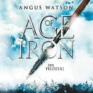 Der Feldzug (Age of Iron 2) Hörbuch