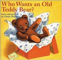 Book Who Wants an Old Teddy Bear? by Ginnie Hofmann (August 1, 2003)