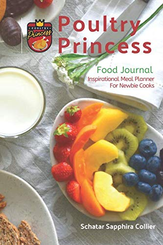 Poultry Princess Food Journal: Inspirational Meal Planner For Newbie Cooks by Schatar Sapphira Collier